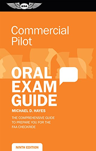Compare Textbook Prices for Commercial Pilot Oral Exam Guide: The comprehensive guide to prepare you for the FAA checkride Oral Exam Guide Series Ninth Edition ISBN 9781619546240 by Hayes, Michael D.