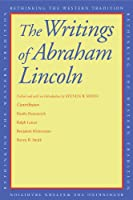 The Writings of Abraham Lincoln (Rethinking the Western Tradition)