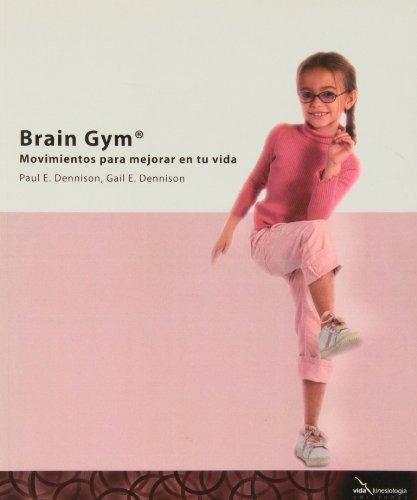 Brain gym - movimientos para mejorar tu vida: movimientos para mejorar en tu vida
