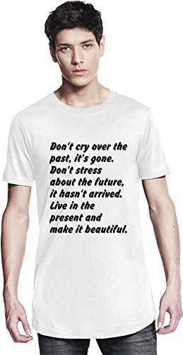 Don't cry over the past, it's gone. Don't stress about the Long T-shirt Small