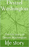 Denzel Washington : The life story of Denzel Washington