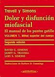 Dolor y Disfunción Miofascial. El manual de los puntos gatillo. Volumen 1. Mitad superior del cuerpo.