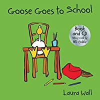 Goose Goes to School (book&CD) (Goose by Laura Wall)