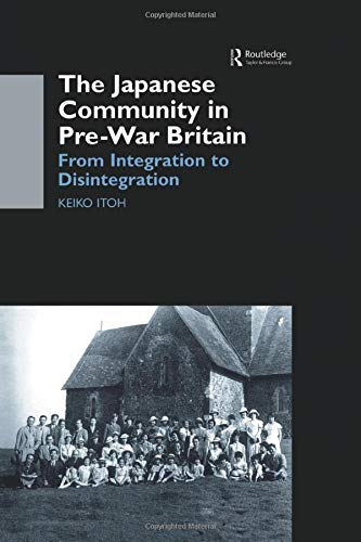 The Japanese Community in Pre-War Britain: From Integration to Disintegration
