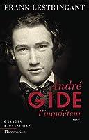 André Gide l'inquiéteur t.1