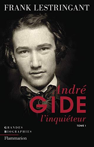 Andre Gide l'inquiéteur : Tome 1, Le ciel sur la terre ou l'inquiétude partagée (1869-1918)