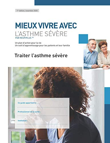 Traiter l'asthme sévère: Un outil d'apprentissage pour les patients et leur famille (Mieux vivre avec l'asthme sévere)