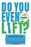Do You Even Lift?: Composite Notebook Journal For Snowboarders and Snowboarding Lovers at School for Journaling or Personal Writing
