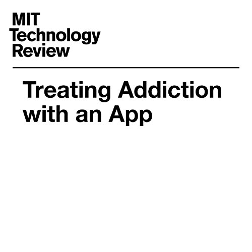 Treating Addiction with an App | Nanette Byrnes