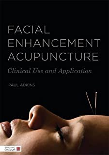 Facial Enhancement Acupuncture: Clinical Use and Application