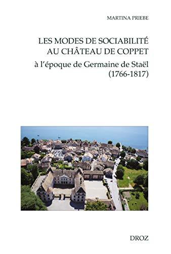 Les modes de sociabilité au château de Coppet: A l'époque de Germaine de Staël (1766-1817) (French Edition)