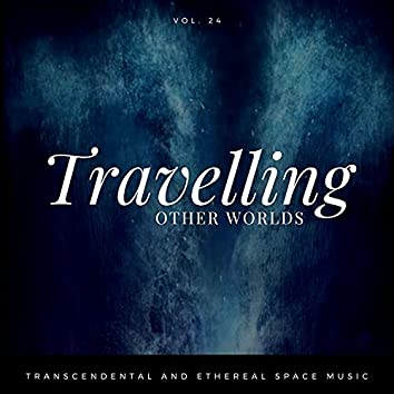 Travelling Other Worlds - Transcendental And Ethereal Space Music, Vol. 24