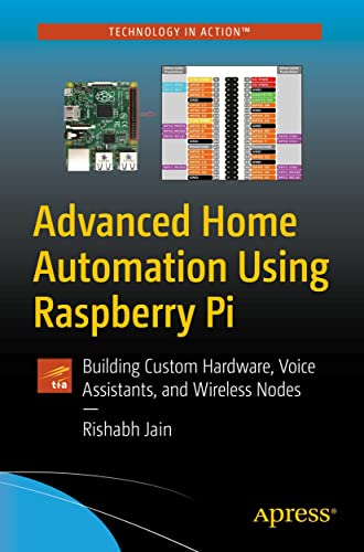 Advanced Home Automation Using Raspberry Pi: Building Custom Hardware, Voice Assistants, and Wireless Nodes
