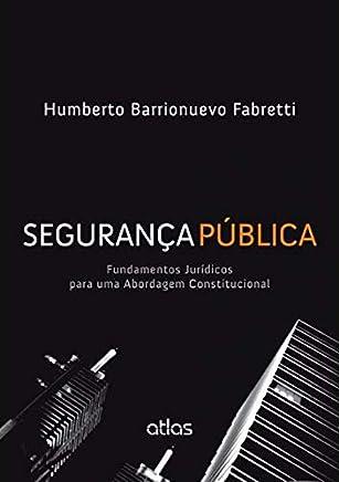 Segurança Pública: Fundamentos Jurídicos Para Uma Abordagem Constitucional