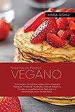 RECETAS DE POSTRES VEGANO: Estrategias Probadas sobre cómo Preparar Pasteles, Galletas, Budines y Dulces Rápidos, Fáciles e Increíblemente Deliciosos e Irresistibles para Perder Peso