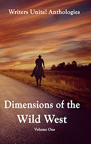 Writers Unite! Anthologies Dimensions of the Wild West Volume One by [Writers  Unite!, Deborah Ratliff, Lynn  Miclea, D. A.  Ratliff]