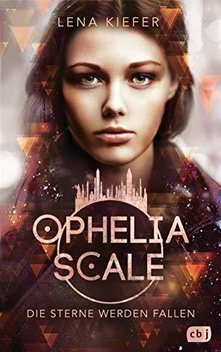Ophelia Scale - Die Sterne werden fallen (Die Ophelia Scale-Reihe, Band 3)