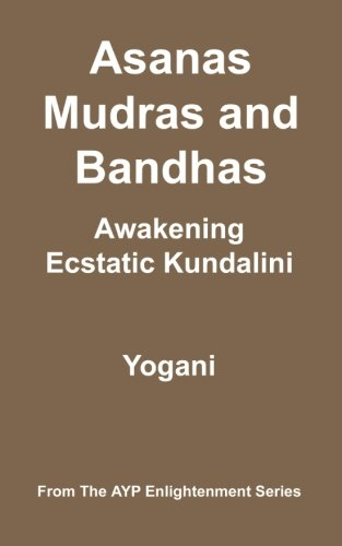 Asanas, Mudras & Bandhas - Awakening Ecstatic Kundalini: (AYP Enlightenment Series)