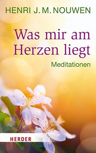 Was mir am Herzen liegt: Meditationen (HERDER spektrum 6896)