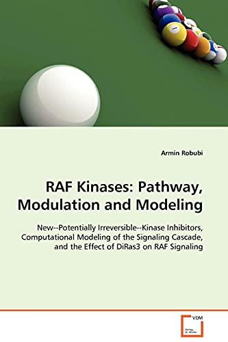 RAF Kinases: Pathway, Modulation and Modeling: New--Potentially Irreversible--Kinase Inhibitors, Computational Modeling of the Signaling Cascade, and the Effect of DiRas3 on RAF Signaling