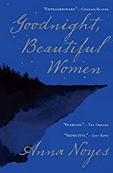 Books Set in Maine: Goodnight, Beautiful Women by Anna Noyes. Visit www.taleway.com to find books from around the world. maine books, maine novels, maine literature, maine fiction, maine authors, best books set in maine, popular books set in maine, books about maine, maine reading challenge, maine reading list, augusta books, portland books, bangor books, maine books to read, books to read before going to maine, novels set in maine, books to read about maine, maine packing list, maine travel, maine history, maine travel books