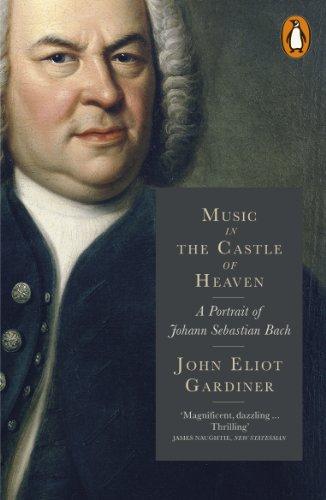 Music in the Castle of Heaven: Portrait of Johann Sebastian Bach