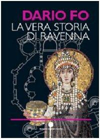 La vera storia di Ravenna. Ediz. illustrata (Mirabilia Italiae)