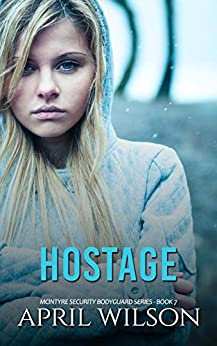 Hostage: (McIntyre Security Bodyguard Series - Book 7) by [April Wilson]