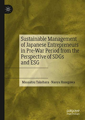 Sustainable Management of Japanese Entrepreneurs in Pre-War Period from the Perspective of SDGs and ESG (English Edition)