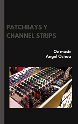 patchbay y channel strip: apuntes de ingeniería en audio (Spanish Edition)