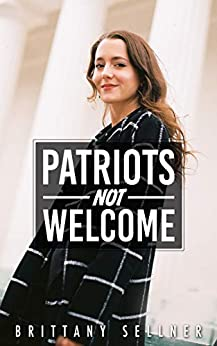 Patriots Not Welcome by [Brittany Sellner]