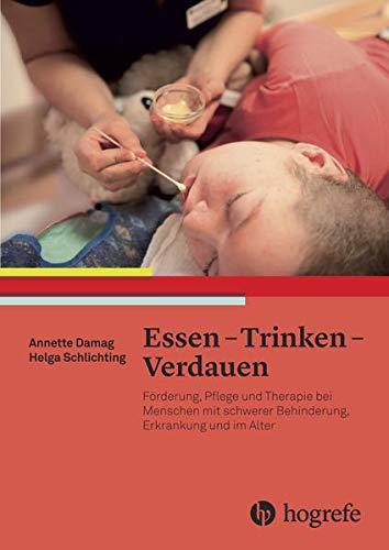 Essen - Trinken - Verdauen: Förderung, Pflege und Therapie bei Menschen mit schwerer Behinderung, Erkrankung und im Alter