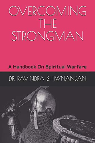 OVERCOMING THE STRONGMAN: A Handbook On Spiritual Warfare
