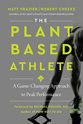 Compare Textbook Prices for The Plant-Based Athlete: A Game-Changing Approach to Peak Performance  ISBN 9780063042018 by Frazier, Matt,Cheeke, Robert