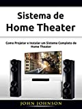 Sistema de Home Theater: Como Projetar e Instalar um Sistema Completo de Home Theater (Portuguese Edition)