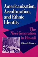 Americanization, Acculturation, and Ethnic Identity: The Nisei Generation in Hawaii (The Asian American Experience)