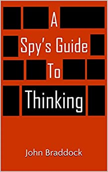 A Spy's Guide to Thinking (Kindle Single) by [John Braddock]