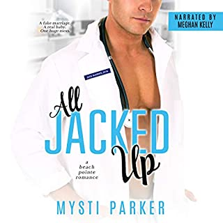 All Jacked Up     Beach Pointe Romance Series, Book 3              By:                                                                                                                                 Mysti Parker                               Narrated by:                                                                                                                                 Meghan Kelly                      Length: 6 hrs and 29 mins     58 ratings     Overall 4.7