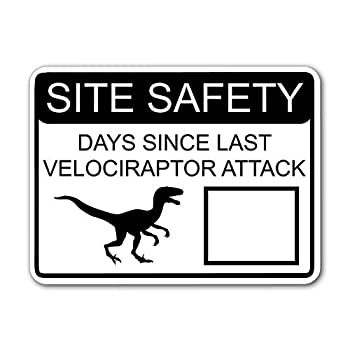 Flyss Pickle Site Safety - Days Since Last Velociraptor Attack  Black  8x12inch White Street Sign with Dry Erase Area