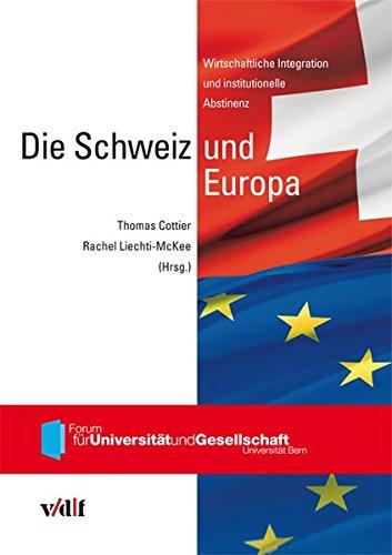 Die Schweiz und Europa: Wirtschaftliche Integration und institutionelle Abstinenz