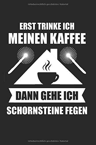 Erst Trinke Ich Meinen Kaffee Dann Gehe Ich Schornsteine Fegen: Schornsteinfeger & Kaffee Notizbuch 6'x9' Schornstein Geschenk für Kamin & Handwerker