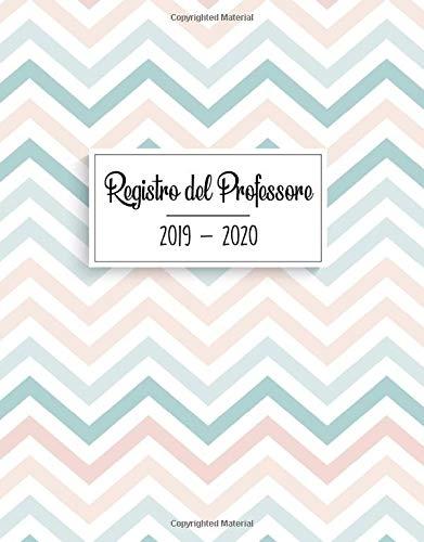 Registro del Professore 2019 - 2020: Calendario e Agenda settimanale 2019 - 2020 | Agenda 2019 - 2020 per Insegnanti - Agenda del Docente