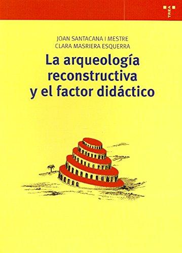 La arqueología reconstructiva y el factor didáctico: 241 (Biblioteconomía y Administración Cultural)