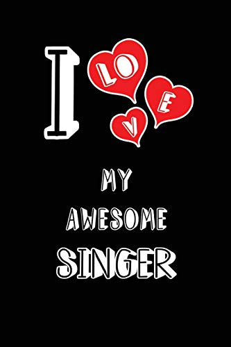I Love My Awesome Singer: Blank Lined 6x9 Love your Singer Journal/Notebooks as Gift for Birthday,Valentine's day,Anniversary,Thanks ... or coworker