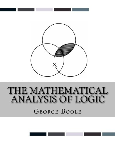 Compare Textbook Prices for The Mathematical Analysis of Logic: Being an Essay Towards a Calculus of Deductive Reasoning  ISBN 9781537082837 by Boole, George
