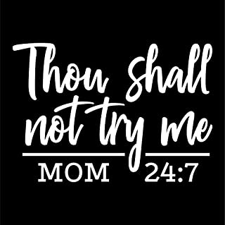 Thou Shall Not Try Me Mom 24:7 Vinyl Decal Sticker | Cars Trucks Vans SUVs Walls Cups Laptops | 5.5 Inch | White | KCD2737