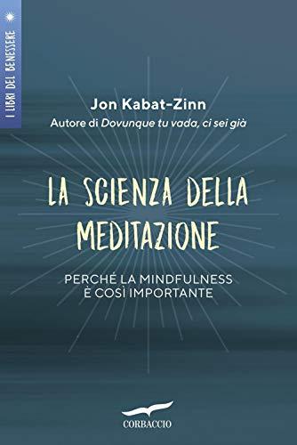 La scienza della meditazione. Perché la mindfulness è così importante