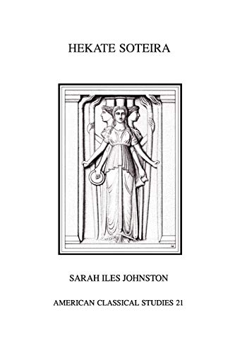 Hekate Soteira: A Study of Hekate's Roles in the Chaldean Oracles and Related Literature (Homage Series) (American Philological Association American Classical Studies Series, Band 21)