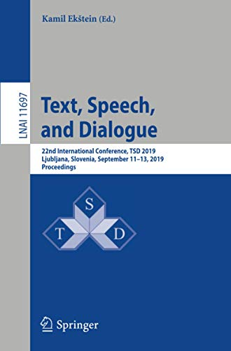 Text, Speech, and Dialogue: 22nd International Conference, TSD 2019, Ljubljana, Slovenia, September 11–13, 2019, Proceedings (Lecture Notes in Computer Science, 11697)
