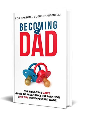 Becoming a Dad: The First-Time Dad's Guide to Pregnancy Preparation (101 Tips For Expectant Dads) (Positive Parenting Book 5)